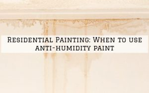Residential Painting Richmond, MI_ When to use anti-humidity paint