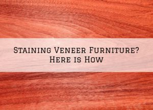 Staining Veneer Furniture in Washington, MI_ Here is How