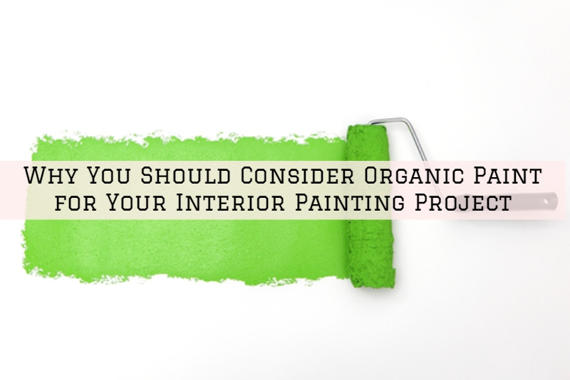 Why You Should Consider Organic Paint for Your Interior Painting Project in Romeo, PA